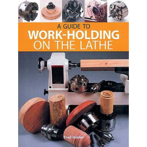 A Guide to Work-Holding on the Lathe, Fred Holder